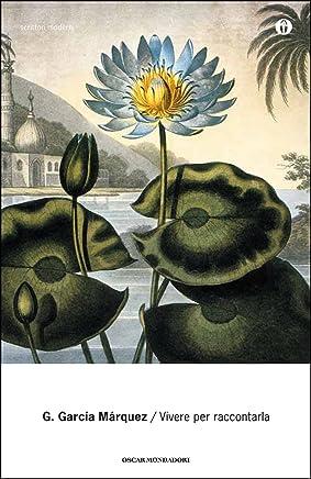 Vivere per raccontarla (Oscar bestsellers Vol. 1433)