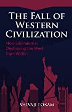 The Fall of Western Civilization: How Liberalism is Destroying the West from Within