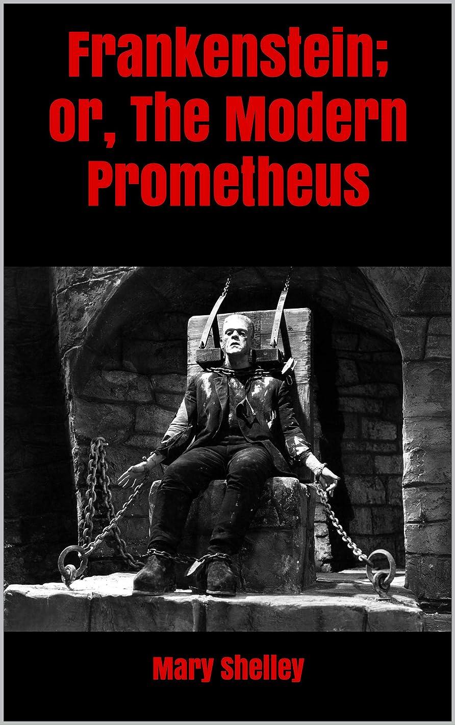 食堂筋靴Frankenstein; or, The Modern Prometheus (English Edition)