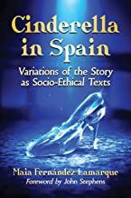 Cinderella in Spain: Variations of the Story as Socio-Ethical Texts