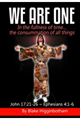 We Are One: In the fullness of time...the consummation of all things Kindle Edition