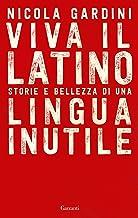 Viva il Latino: Storie e bellezza di una lingua inutile (Italian Edition)