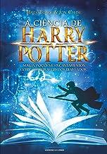 A ciência de Harry Potter: Magia, poções e encantamentos entre outros segredos revelados...