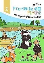 Freunde am Fluss - Das ungeschickte Murmeltier (Freunde am Fluss Bilderbuch-Reihe 2) (German Edition)
