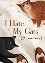 I Hate My Cats (A Love Story)