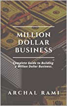 Million Dollar Business: Complete Guide to Growing a Millionaire Mindset and Business