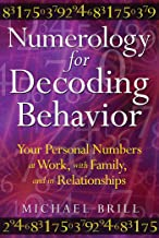 Numerology for Decoding Behavior: Your Personal Numbers at Work, with Family, and in Relationships (English Edition)