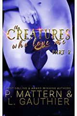 The Creatures Who Love Me: Installment Two Kindle Edition