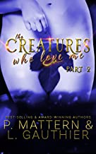 The Creatures Who Love Me: Installment Two