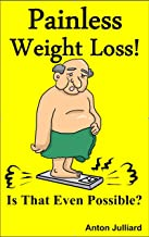 Painless Weight Loss!: Is That Even Possible?
