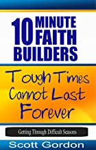 Tough Times Cannot Last Forever: Getting Through Difficult Seasons: 10 Minute Faith Builders