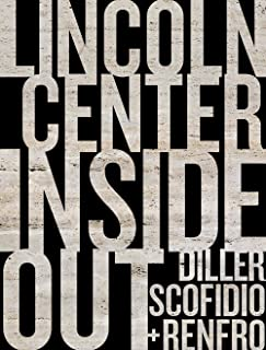 Diller, Scofidio + Renfro: Lincoln Center Inside Out: An Architectural Account