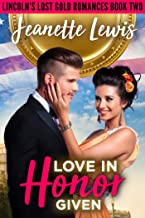 Love in Honor Given: Redeeming the Bad Boy (Lincoln's Lost Gold Romances Book 2)