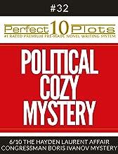 "Perfect 10 Political Cozy Mystery Plots #32-6 ""THE HAYDEN LAURENT AFFAIR – CONGRESSMAN BORIS IVANOV MYSTERY"": Premium Pre-Made Novel Writing Template System (Perfect 10 Plots)"