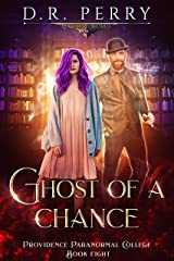 Ghost of a Chance (Providence Paranormal College Book 8) Kindle Edition