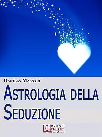 Astrologia della seduzione: LArte di Interpretare Posizioni Astrali e Segni Zodiacali per Conquistare il Tuo Partner