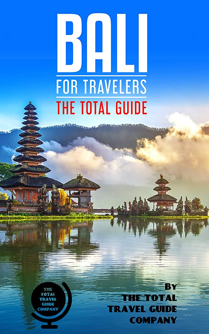 文明化ペースト略奪BALI FOR TRAVELERS. The total guide : The comprehensive traveling guide for all your traveling needs. By THE TOTAL TRAVEL GUIDE COMPANY (English Edition)