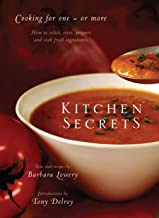 Kitchen Secrets: How To Select, Store, Prepare and Cook Fresh Ingredient s for One or More