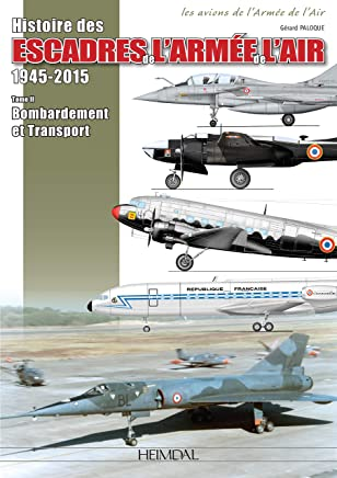 Histoire Des Escadres de l'Armee de l'Air. Volume 2: Escadres Et Unités de Bombardement Et de Transport de 1945 À Nos Jours (Inclus Glam, B-26 Et C-119 En Indochine)