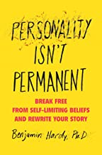 Personality Isn't Permanent: Break Free from Self-Limiting Beliefs and Rewrite Your Story