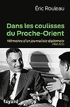 Dans les coulisses du Proche-Orient: Mémoires d'un journaliste diplomate (1952-2012)