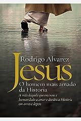 Jesus, o homem mais amado da História: A vida daquele que ensinou a humanidade a amar e dividiu a História em antes e depois eBook Kindle