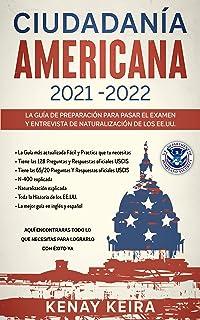CIUDADANIA AMERICANA 2021-2022: Guía de Preparación para Pasar el Examen y Entrevista de Naturalización de los EE.UU.. (Sp...