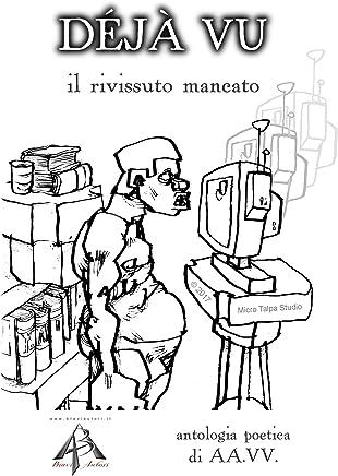 Déjà vu - il rivissuto mancato: antologia poetica di AA.VV.