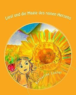 Liesl und die Magie des reinen Herzens (Kinderfantasy-Geschichten von Katharine Loster zum Vor- und Selberlesen 3) (German...