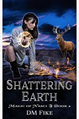 Shattering Earth: An Urban Fantasy Adventure (Magic of Nasci Book 4) Kindle Edition