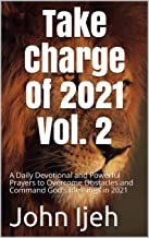 Take Charge Of 2021 Vol. 2 : A Daily Devotional and Powerful Prayers to Overcome Obstacles and Command God's Blessings in ...