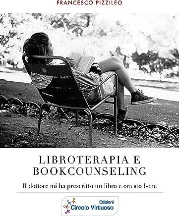 LIBROTERAPIA E BOOKCOUNSELING: Il dottore mi ha prescritto un libro e ora sto bene