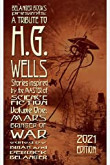 A Tribute to H.G. Wells, Stories Inspired by the Master of Science Fiction Volume 1: Mars: Bringer of War Kindle Edition