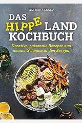 Das hippe Landkochbuch: Kreative, saisonale Rezepte aus meiner Scheune in den Bergen (German Edition) Kindle Edition