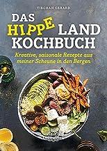 Das hippe Landkochbuch: Kreative, saisonale Rezepte aus meiner Scheune in den Bergen (German Edition)