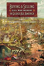 Buying and Selling Civil War Memory in Gilded Age America (UnCivil Wars Ser.)