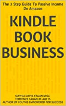 Kindle Book Business: The 3 Step Guide To Passive Income On Amazon