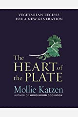 The Heart of the Plate: Vegetarian Recipes for a New Generation Kindle Edition
