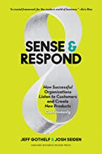 Sense and Respond: How Successful Organizations Listen to Customers and Create New Products Continuously
