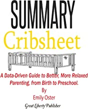 Summary: Cribsheet: A Data-Driven Guide to Better, More Relaxed Parenting, from Birth to Preschool by Emily Oster