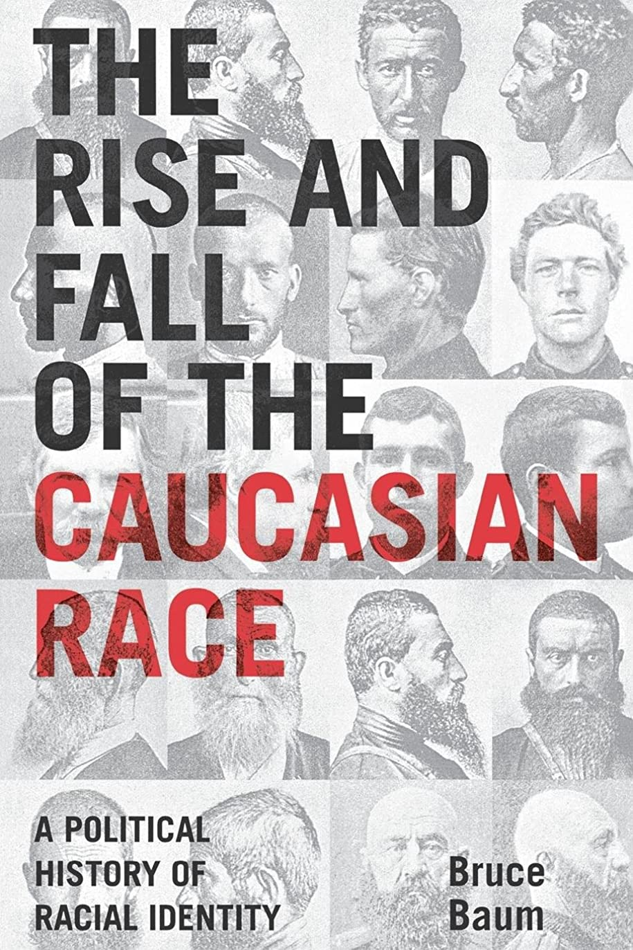 論争的かみそりきょうだいThe Rise and Fall of the Caucasian Race: A Political History of Racial Identity
