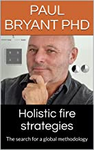 Holistic fire strategies: The search for a global methodology (English Edition)