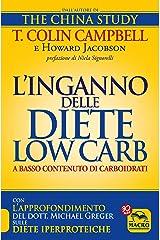 L'Inganno delle Diete Low Carb (a basso contenuto di carboidrati): Con l'approfondimento del Dott. Michael Greger sulle Diete Iperproteiche. (Italian Edition) Kindle Edition