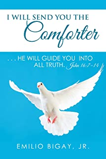 I Will Send You the Comforter: . . . He Will Guide You into All Truth. John 16:7–14