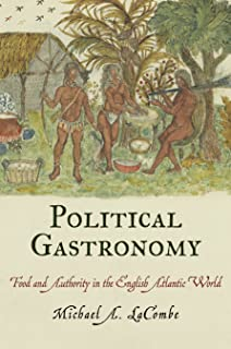 Political Gastronomy: Food and Authority in the English Atlantic World (Early American Studies)