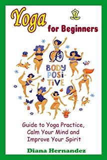 Yoga for Beginners: Guide to Yoga Practice, Calm Your Mind and Improve Your Spirit (English Edition)