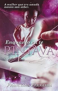 Enquanto Eu Te Pintava (Portuguese Edition)