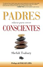 Padres conscientes / The Conscious Parent. Transforming Ourselves, Empowering Our Children (Spanish Edition)
