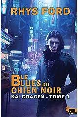 Le Blues du chien noir: Kai Gracen, T1 Format Kindle