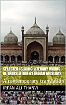 SELECTED ISLAMIC LITERARY WORKS IN TRANSLATION BY INDIAN MUSLIMS: A contemporary translation (Urdu Ghazal Book 1)